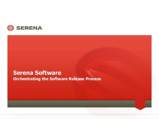 Serena Software Overview - Orchestrating the Release Process