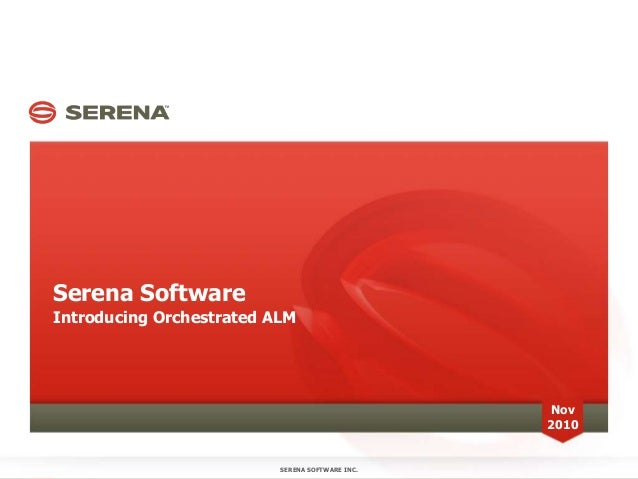 Serena Software Introducing Orchestrated ALM SERENA SOFTWARE INC. Nov 2010