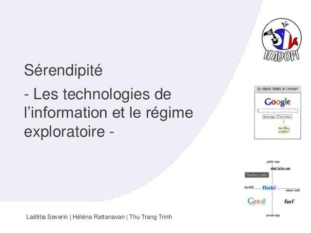Sérendipité - Les technologies de l'information et le régime exploratoire -  Laëtitia Severin | Héléna Rattanavan | Thu Tr...