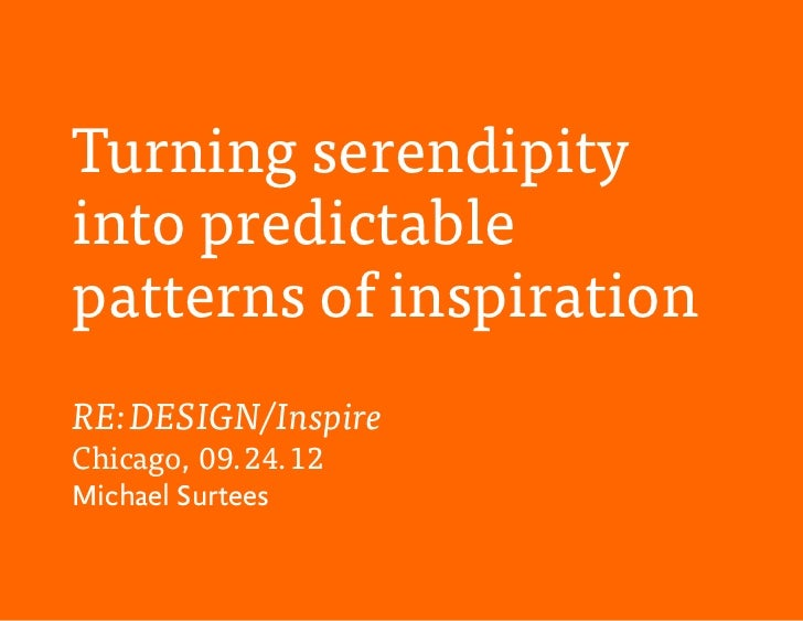 Turning serendipityinto predictablepatterns of inspirationRE:DESIGN/InspireChicago, 09.24.12Michael Surtees