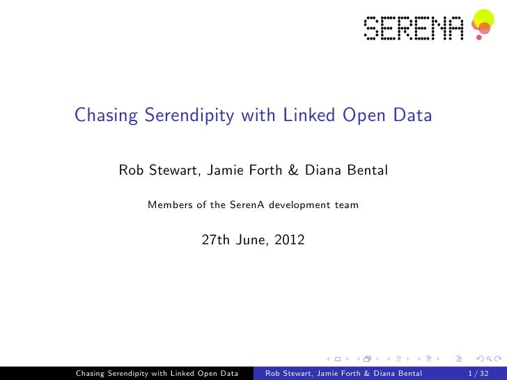 Chasing Serendipity with Linked Open Data          Rob Stewart, Jamie Forth & Diana Bental                  Members of the...