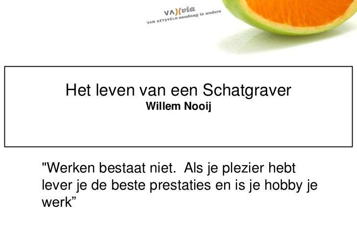 """Het leven van een Schatgraver                 Willem Nooij""""Werken bestaat niet. Als je plezier hebtlever je de beste prest..."""