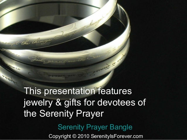 Serenity Prayer Bangle Copyright © 2010 SerenityIsForever.com This presentation features jewelry & gifts for devotees of t...