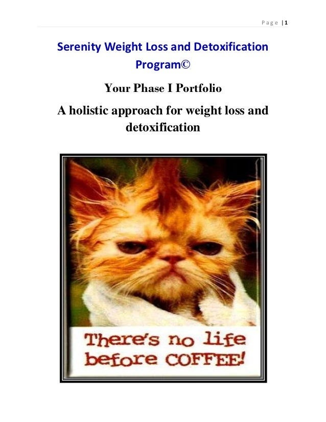 Page  1Serenity Weight Loss and Detoxification              Program©        Your Phase I PortfolioA holistic approach for ...