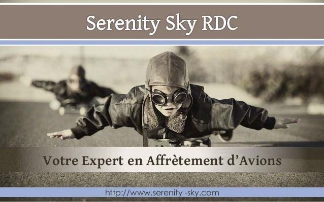 Votre Expert en Affrètement d'Avions         http://www.serenity -sky.com