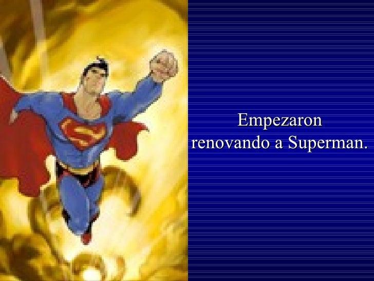 Empezaron renovando a Superman.