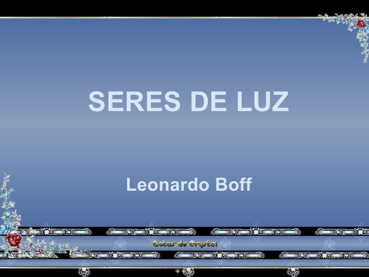 SERES DE LUZ    Leonardo Boff