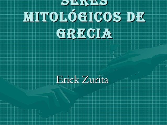 SereSmitológicoS de    grecia   Erick Zurita
