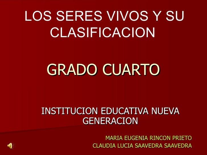 INSTITUCION EDUCATIVA NUEVA GENERACION MARIA EUGENIA RINCON PRIETO CLAUDIA LUCIA SAAVEDRA SAAVEDRA GRADO CUARTO LOS SERES ...