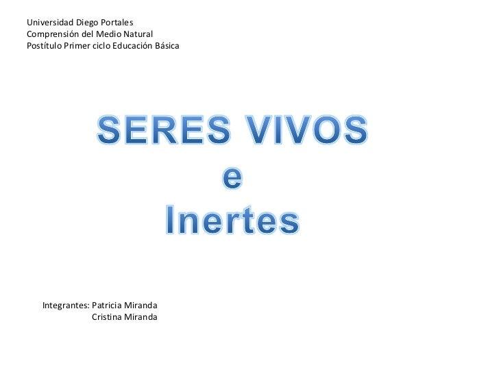 Universidad Diego Portales Comprensión del Medio Natural Postítulo Primer ciclo Educación Básica Integrantes: Patricia Mir...