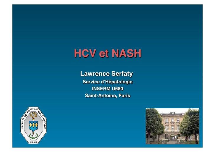 HCV et NASH  Lawrence Serfaty  Service d'Hé patologie     INSERM U680   Saint-Antoine, Paris                              ...