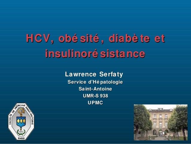 HCV, obé sité , diabè te et insulinoré sistance Lawrence Serfaty Service d'Hé patologie Saint-Antoine UMR-S 938 UPMC