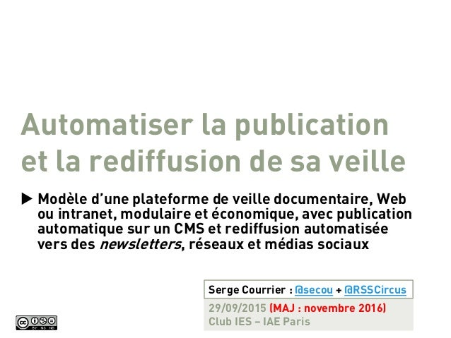 Automatiser la publication et la rediffusion de sa veille  Modèle d'une plateforme de veille documentaire, Web ou intrane...