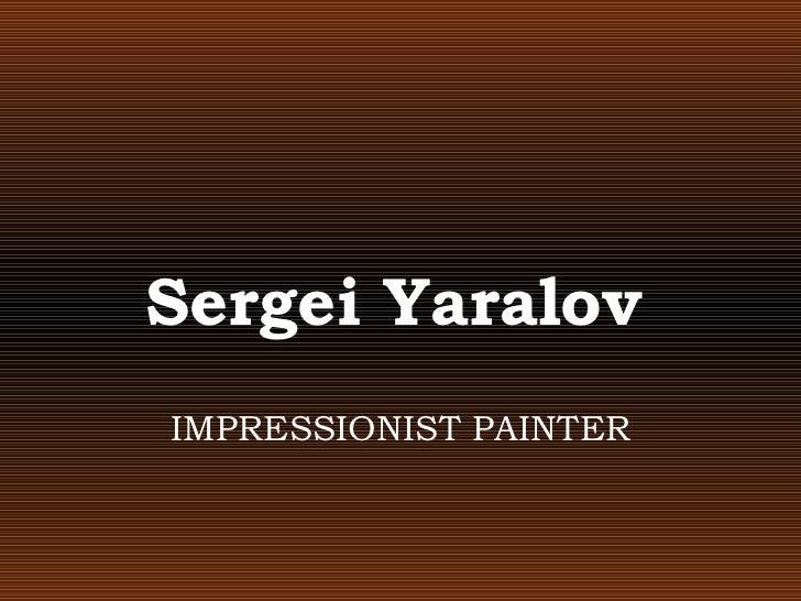 Sergei Yaralov   IMPRESSIONIST PAINTER