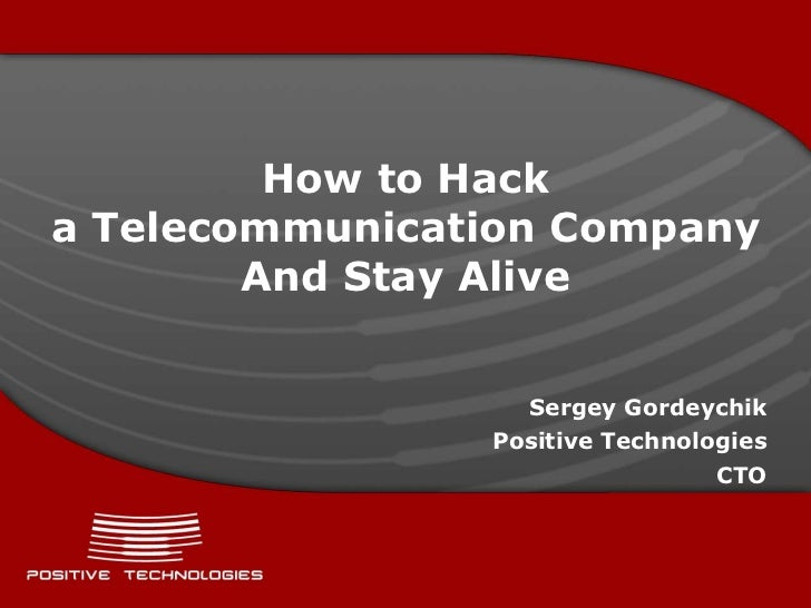 How to Hacka Telecommunication Company        And Stay Alive                  Sergey Gordeychik                Positive Te...