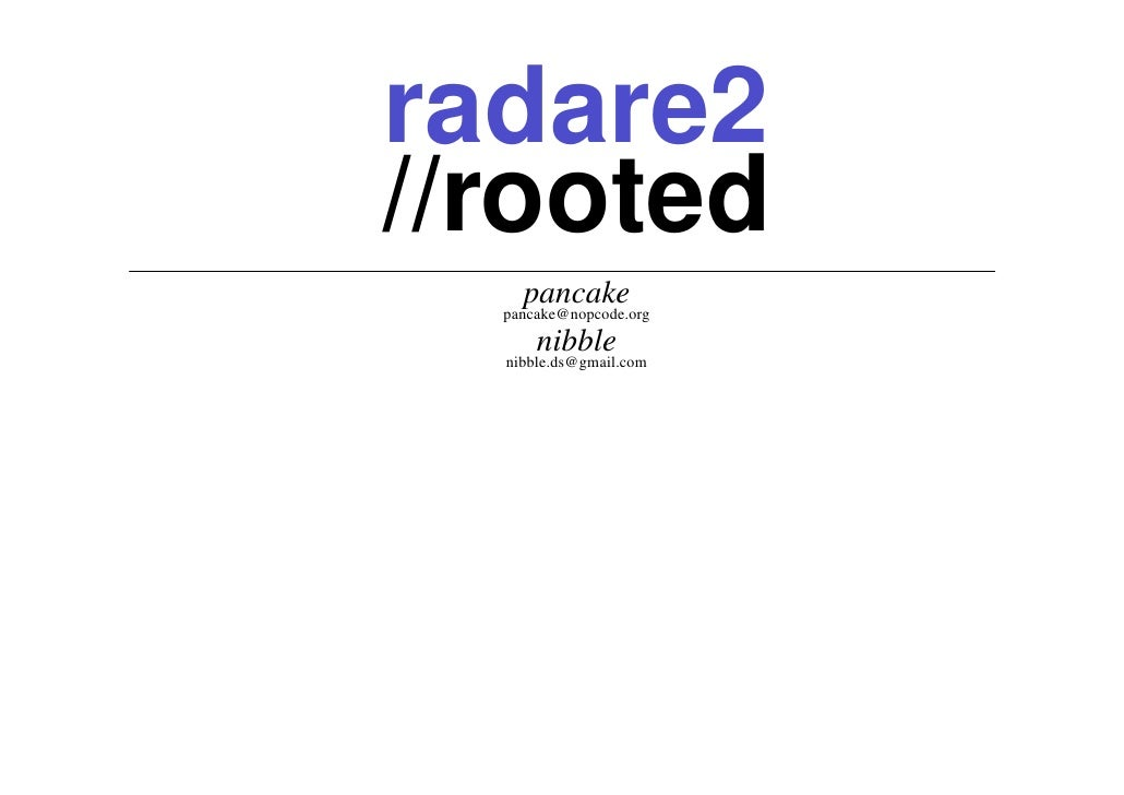 radare2 //rooted      pancake   pancake@nopcode.org        nibble   nibble.ds@gmail.com