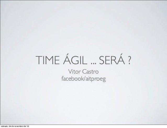 TIME ÁGIL ... SERÁ ?                                       Vitor Castro                                    facebook/aitpro...