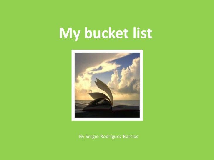 My bucket list   By Sergio Rodríguez Barrios