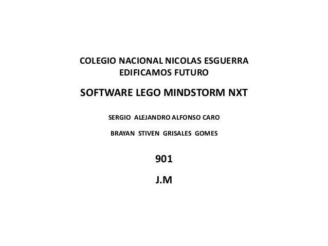 COLEGIO NACIONAL NICOLAS ESGUERRA EDIFICAMOS FUTURO SOFTWARE LEGO MINDSTORM NXT SERGIO ALEJANDRO ALFONSO CARO BRAYAN STIVE...