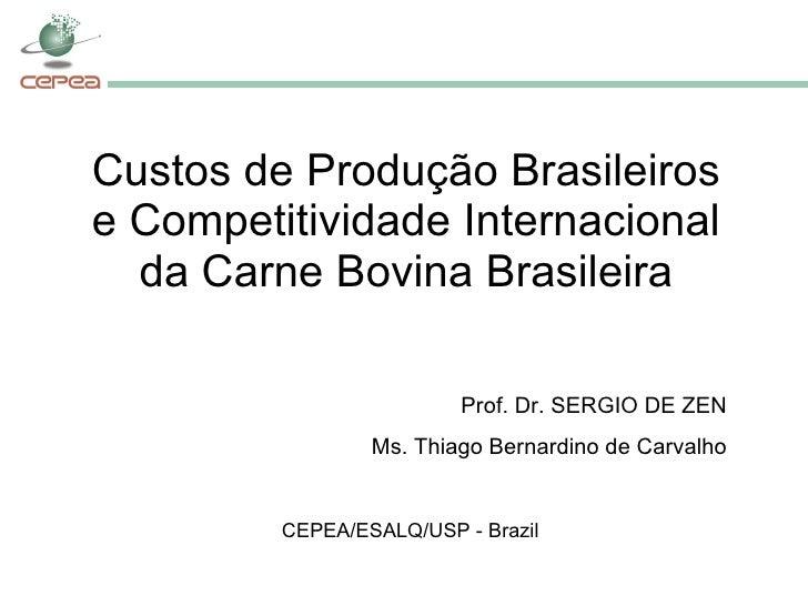 Custos de Produção Brasileiros e Competitividade Internacional da Carne Bovina Brasileira CEPEA/ESALQ/USP - Brazil Prof. D...