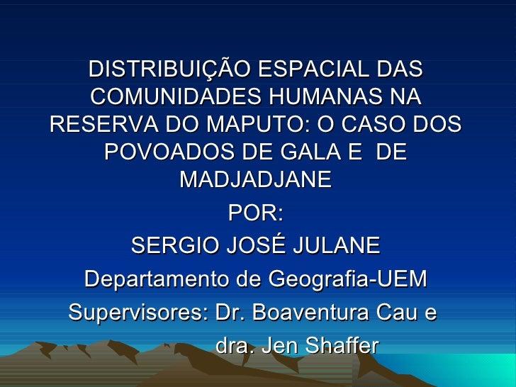 DISTRIBUIÇÃO ESPACIAL DAS COMUNIDADES HUMANAS NA RESERVA DO MAPUTO: O CASO DOS POVOADOS DE GALA E  DE MADJADJANE POR: SERG...