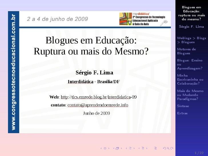 Blogues em    Educação: ruptura ou mais   do mesmo?  Sérgio F. Lima  Weblogs > Blogs > Blogues Motores de Blogues Blogue: ...