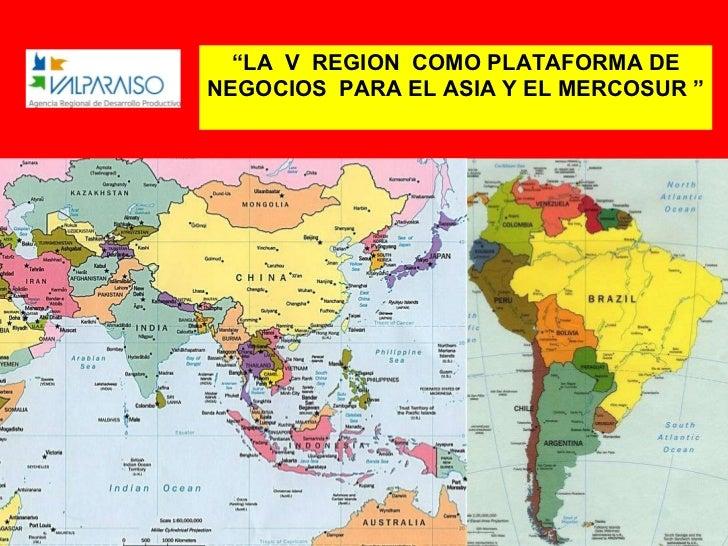 """"""" LA  V  REGION  COMO PLATAFORMA DE NEGOCIOS  PARA EL ASIA Y EL MERCOSUR """""""