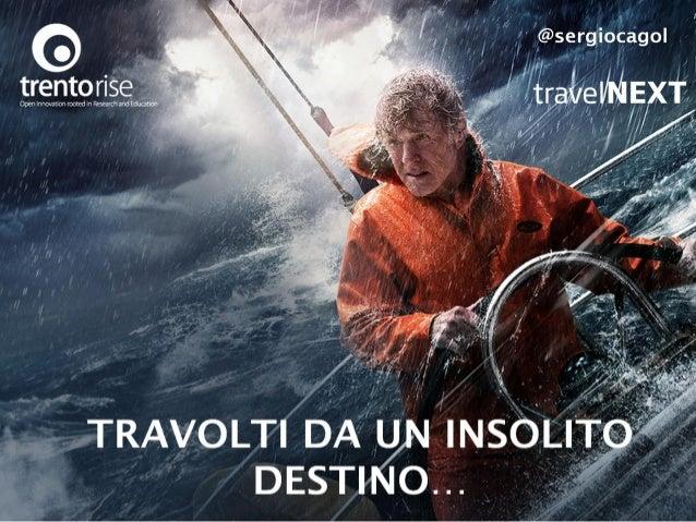 SERGIO CAGOL - travelNEXT - Aprile 2014 - Travolti da un insolito destino
