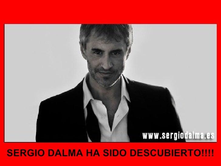 SERGIO DALMA HA SIDO DESCUBIERTO!!!!