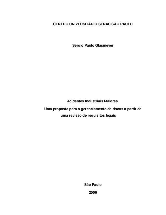 CENTRO UNIVERSITÁRIO SENAC SÃO PAULO Sergio Paulo Glasmeyer Acidentes Industriais Maiores: Uma proposta para o gerenciamen...