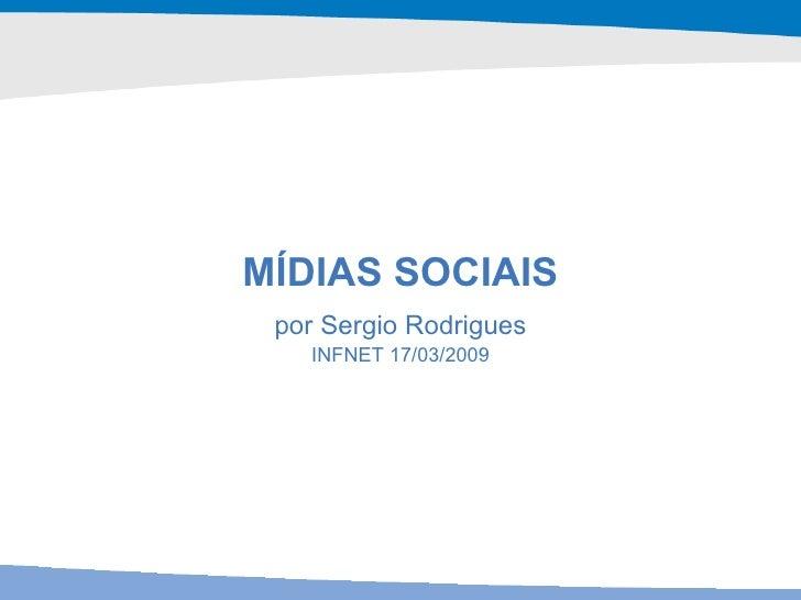 <ul><li>MÍDIAS SOCIAIS </li></ul>por Sergio Rodrigues INFNET 17/03/2009