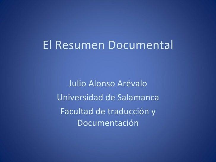El Resumen Documental     Julio Alonso Arévalo  Universidad de Salamanca   Facultad de traducción y       Documentación