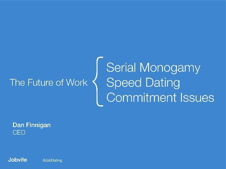The Future of Work - Serial Monogamy, Speed Dating, Commitment Issues