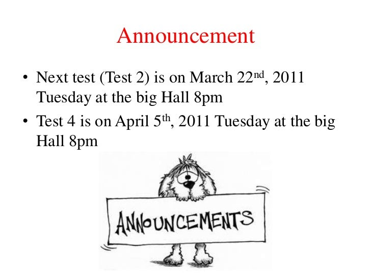Announcement<br />Next test (Test 2) is on March 22nd, 2011 Tuesday at the big Hall 8pm<br />Test 4 is on April 5th, 2011 ...