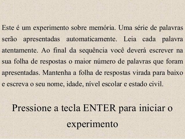 Este é um experimento sobre memória. Uma série de palavrasserão apresentadas automaticamente. Leia cada palavraatentamente...