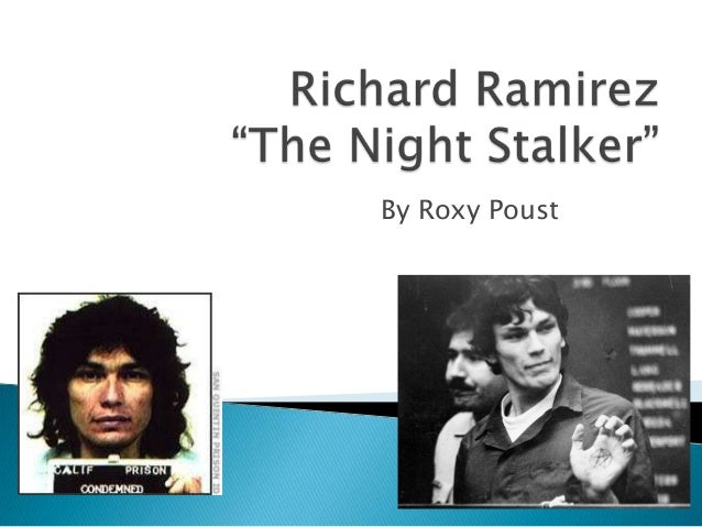 """an analysis of the topic of richard ramirezs night stalking Introduction this paper presents a case analysis of richard ramirez, the serial killer of the 1980s better known as """"the night stalker"""" using the qualitative method and content analysis, the findings reveal that the law enforcement procedures were minimal because of the technology available during that time and the prosecution was sufficient because of the criminal justice system."""