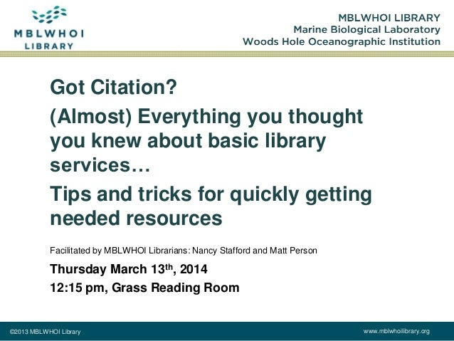 ©2013 MBLWHOI Library www.mblwhoilibrary.org Got Citation? (Almost) Everything you thought you knew about basic library se...
