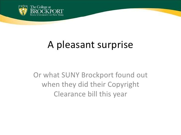A pleasant surpriseOr what SUNY Brockport found out  when they did their Copyright     Clearance bill this year