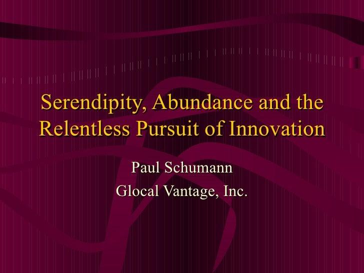 Serendipity, Abundance and the Relentless Pursuit of Innovation Paul Schumann Glocal Vantage, Inc.