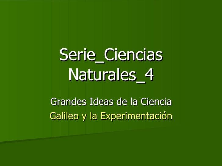 Serie_Ciencias Naturales_4 Grandes Ideas de la Ciencia Galileo y la Experimentación