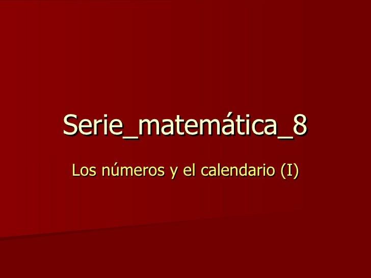 Serie_matemática_8 Los números y el calendario (I)