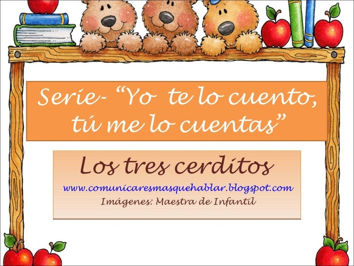 """Serie- """"Yo  te lo cuento, tú me lo cuentas"""" Los tres cerditos  www.comunicaresmasquehablar.blogspot.com Imágenes: Maestra ..."""