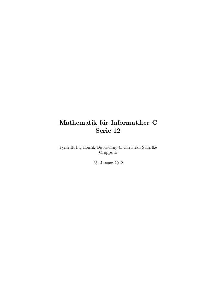 Mathematik für Informatiker C          Serie 12Fynn Holst, Henrik Dubaschny & Christian Schielke                    Gruppe...