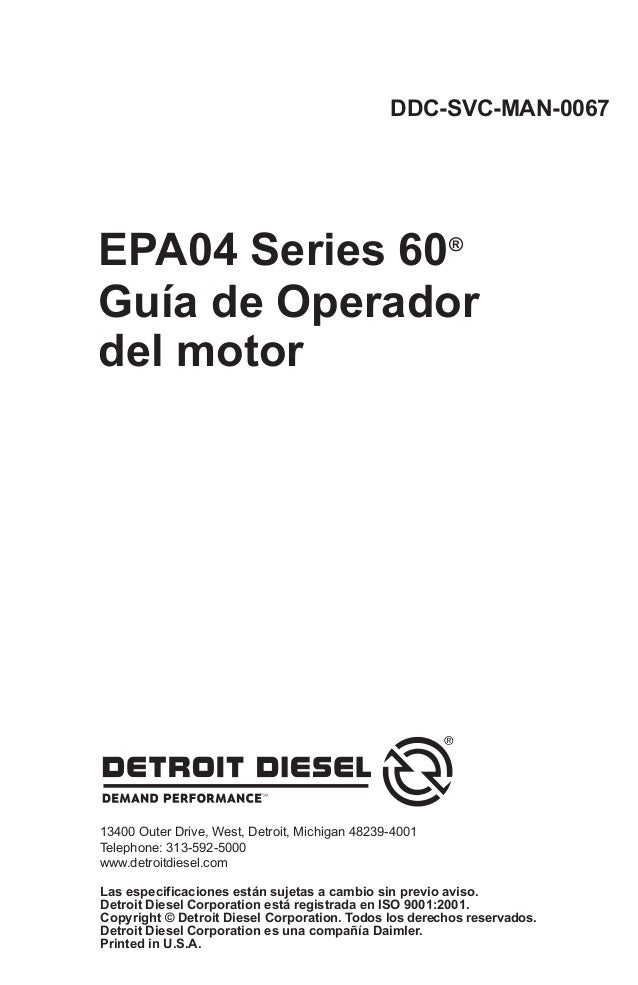 DDC-SVC-MAN-0067EPA04 Series 60®Guía de Operadordel motorPrinted in U.S.A.13400 Outer Drive, West, Detroit, Michigan 48239...