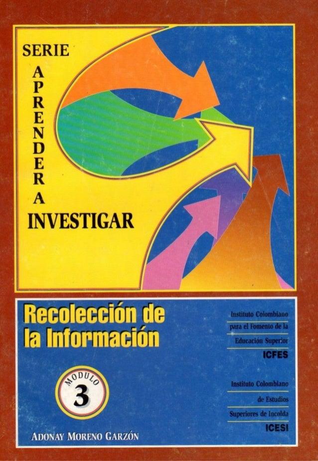 YOLANDA GALLARDO DE PARADA  ADONAY MORENO GARZÓN  Serie  APRENDER A INVESTIGAR  Módulo 3  RECOLECCIÓN DE LA INFORMACIÓN