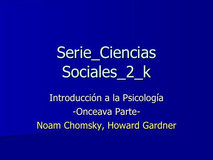 Serie_Ciencias Sociales_2_k Introducción a la Psicología -Onceava Parte- Noam Chomsky, Howard Gardner