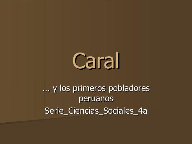 Caral ... y los primeros pobladores peruanos Serie_Ciencias_Sociales_4a