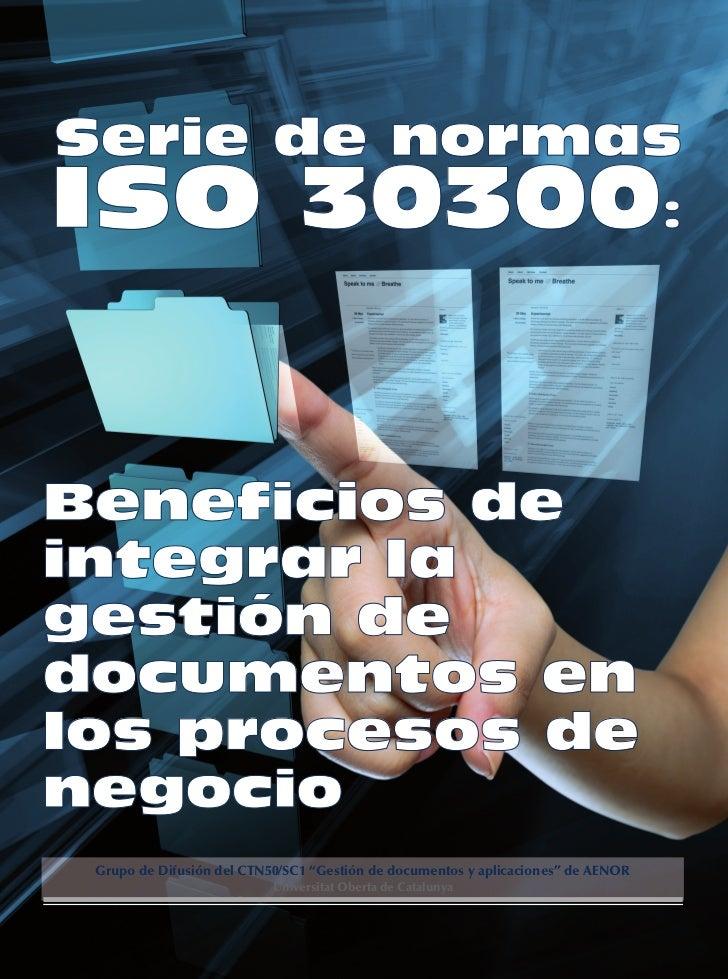 Serie de normas iso 30300 Los Beneficios de Integrar la Gestión documental a los procesos de negocio