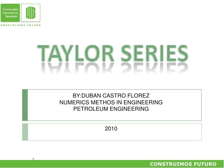 TAYLOR SERIES<br />BY:DUBAN CASTRO FLOREZ<br />NUMERICS METHOS IN ENGINEERING<br />PETROLEUM ENGINEERING<br />2010<br />CO...
