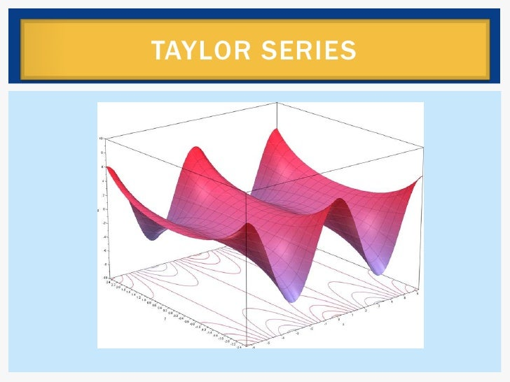 TAYLOR SERIES<br />